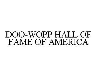 mark for DOO-WOPP HALL OF FAME OF AMERICA, trademark #78478909