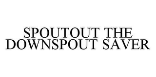 mark for SPOUTOUT THE DOWNSPOUT SAVER, trademark #78479411