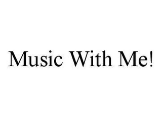 mark for MUSIC WITH ME!, trademark #78483333