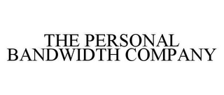 mark for THE PERSONAL BANDWIDTH COMPANY, trademark #78484209