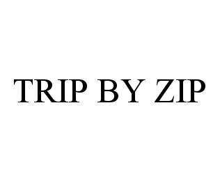 mark for TRIP BY ZIP, trademark #78484242
