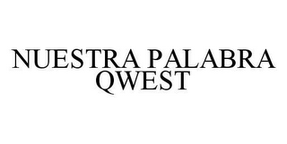 mark for NUESTRA PALABRA QWEST, trademark #78485049