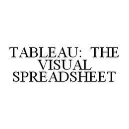 mark for TABLEAU: THE VISUAL SPREADSHEET, trademark #78485222