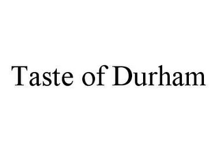 mark for TASTE OF DURHAM, trademark #78485647
