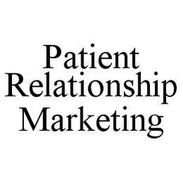 mark for PATIENT RELATIONSHIP MARKETING, trademark #78488222