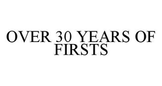mark for OVER 30 YEARS OF FIRSTS, trademark #78488421