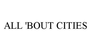 mark for ALL 'BOUT CITIES, trademark #78489279