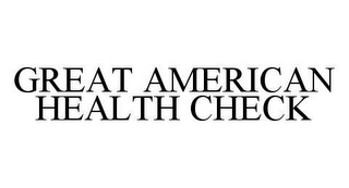 mark for GREAT AMERICAN HEALTH CHECK, trademark #78489285