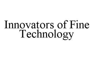 mark for INNOVATORS OF FINE TECHNOLOGY, trademark #78489392