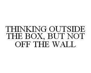 mark for THINKING OUTSIDE THE BOX, BUT NOT OFF THE WALL, trademark #78489959