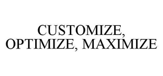 mark for CUSTOMIZE, OPTIMIZE, MAXIMIZE, trademark #78491194