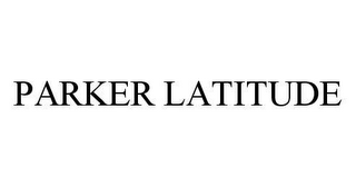 mark for PARKER LATITUDE, trademark #78491409