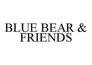 mark for BLUE BEAR & FRIENDS, trademark #78491500