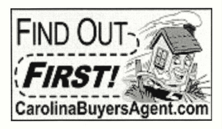 mark for FIND OUT FIRST! CAROLINABUYERSAGENT.COM, trademark #78492302