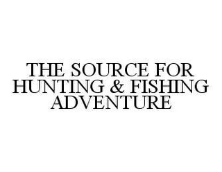 mark for THE SOURCE FOR HUNTING & FISHING ADVENTURE, trademark #78493264