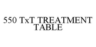 mark for 550 TXT TREATMENT TABLE, trademark #78493391