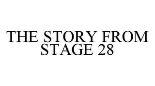 mark for THE STORY FROM STAGE 28, trademark #78493964