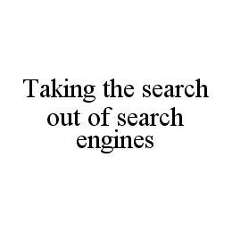 mark for TAKING THE SEARCH OUT OF SEARCH ENGINES, trademark #78494911