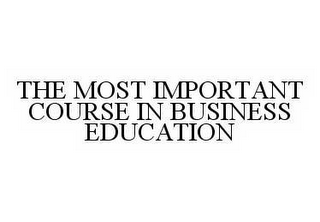 mark for THE MOST IMPORTANT COURSE IN BUSINESS EDUCATION, trademark #78496732