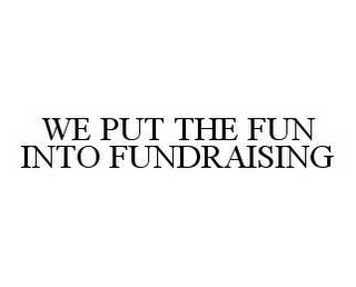 mark for WE PUT THE FUN INTO FUNDRAISING, trademark #78497003