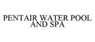 mark for PENTAIR WATER POOL AND SPA, trademark #78497021