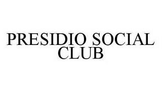 mark for PRESIDIO SOCIAL CLUB, trademark #78497198