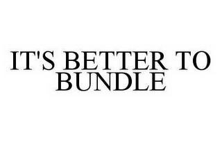 mark for IT'S BETTER TO BUNDLE, trademark #78497799