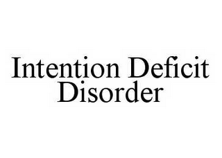 mark for INTENTION DEFICIT DISORDER, trademark #78498707