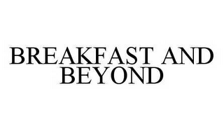 mark for BREAKFAST AND BEYOND, trademark #78499322