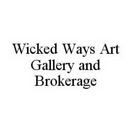 mark for WICKED WAYS ART GALLERY AND BROKERAGE, trademark #78499762