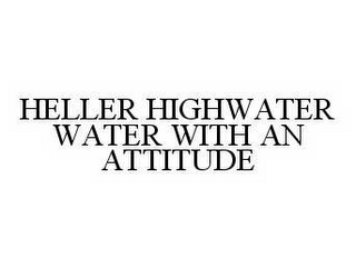 mark for HELLER HIGHWATER WATER WITH AN ATTITUDE, trademark #78500715