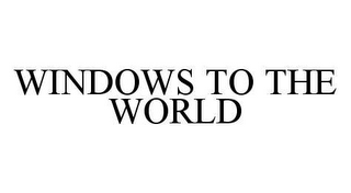 mark for WINDOWS TO THE WORLD, trademark #78501225