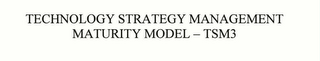 mark for TECHNOLOGY STRATEGY MANAGEMENT MATURITY MODEL – TSM3, trademark #78501752