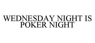 mark for WEDNESDAY NIGHT IS POKER NIGHT, trademark #78502373
