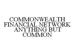 mark for COMMONWEALTH FINANCIAL NETWORK ANYTHING BUT COMMON, trademark #78502681