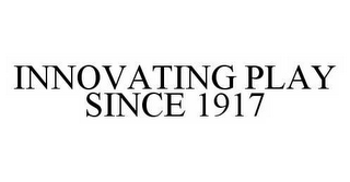 mark for INNOVATING PLAY SINCE 1917, trademark #78502697