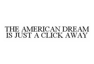 mark for THE AMERICAN DREAM IS JUST A CLICK AWAY, trademark #78502973