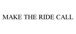 mark for MAKE THE RIDE CALL, trademark #78503421