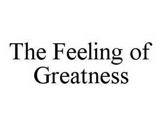 mark for THE FEELING OF GREATNESS, trademark #78504622
