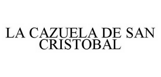 mark for LA CAZUELA DE SAN CRISTOBAL, trademark #78504674
