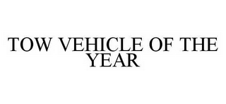 mark for TOW VEHICLE OF THE YEAR, trademark #78504782