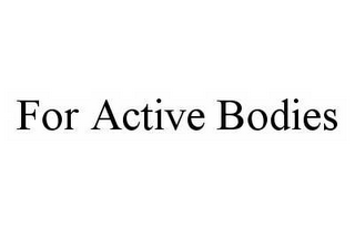 mark for FOR ACTIVE BODIES, trademark #78504998
