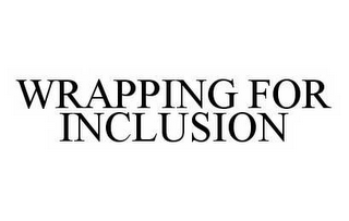mark for WRAPPING FOR INCLUSION, trademark #78506506