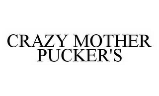 mark for CRAZY MOTHER PUCKER'S, trademark #78507223