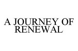 mark for A JOURNEY OF RENEWAL, trademark #78507568