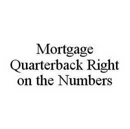 mark for MORTGAGE QUARTERBACK RIGHT ON THE NUMBERS, trademark #78508150