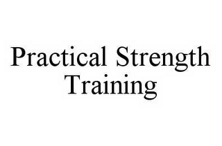 mark for PRACTICAL STRENGTH TRAINING, trademark #78508152