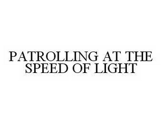 mark for PATROLLING AT THE SPEED OF LIGHT, trademark #78508335