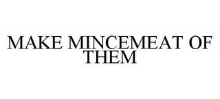 mark for MAKE MINCEMEAT OF THEM, trademark #78509181
