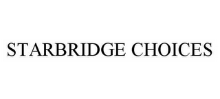 mark for STARBRIDGE CHOICES, trademark #78510546